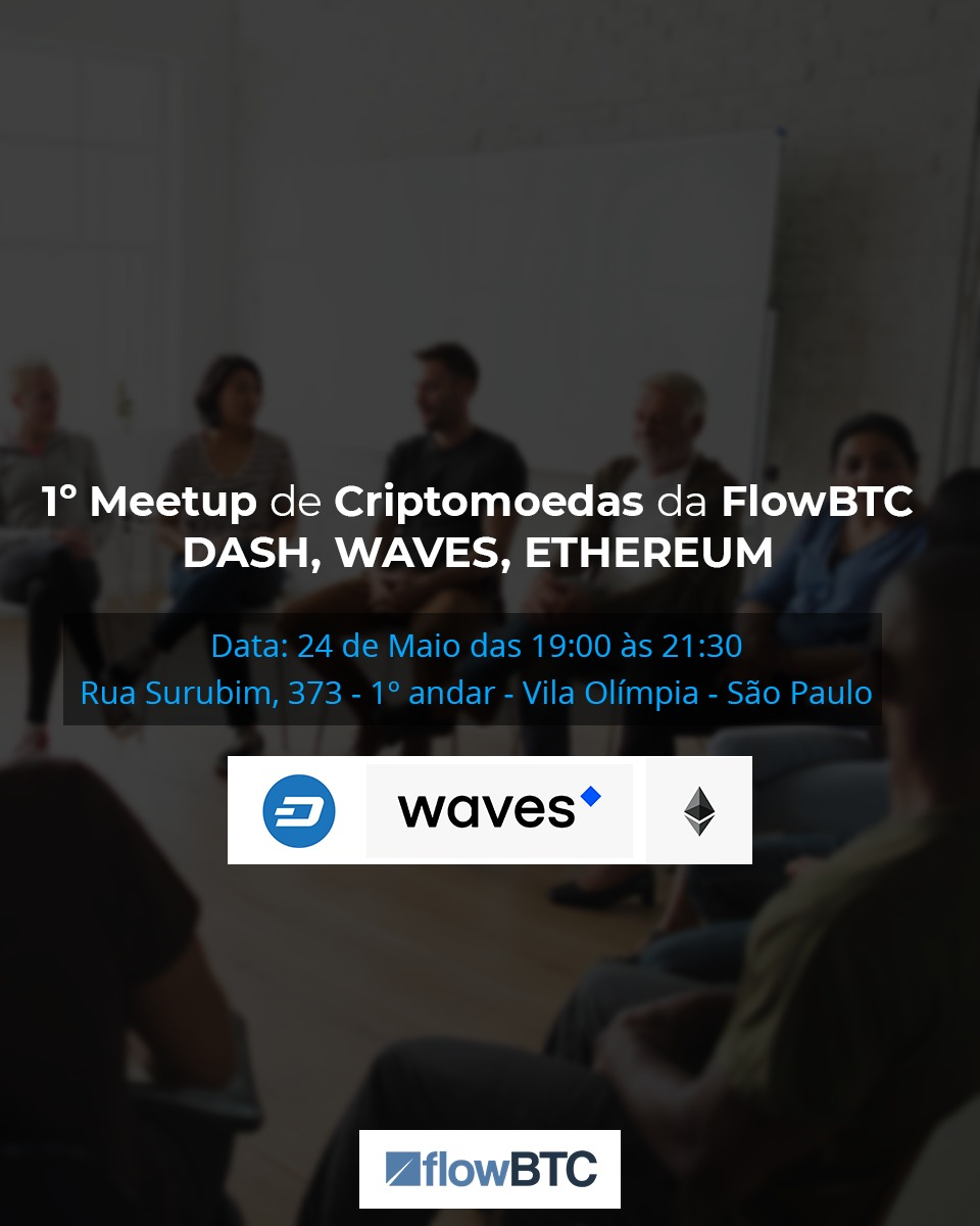 1º Meet Up de Criptomoedas da FlowBTC – Dash, Ethereum e Waves