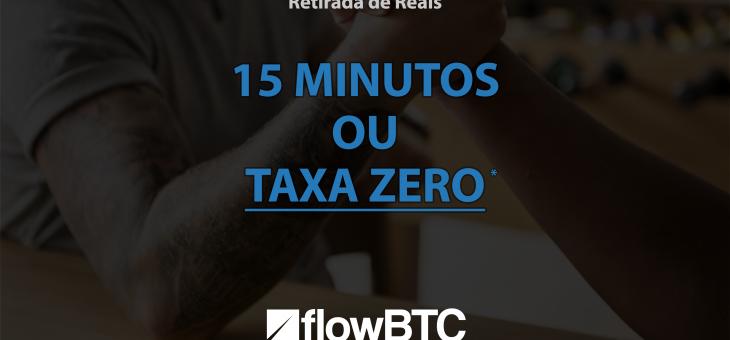 Desafio FlowBTC : Sua retirada de reais em 15 minutos ou TAXA ZERO