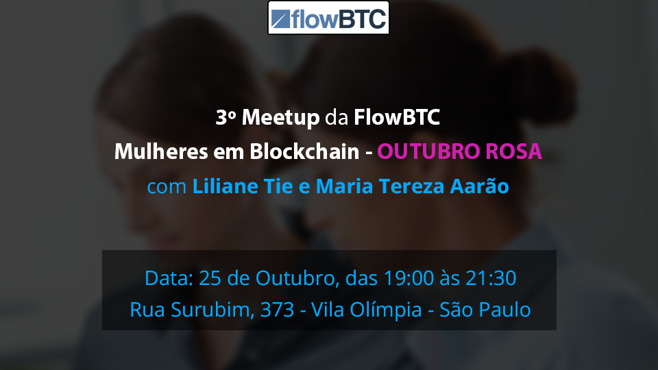 Como foi o 3º Meetup da FlowBTC – Blockchain Women – Outubro Rosa
